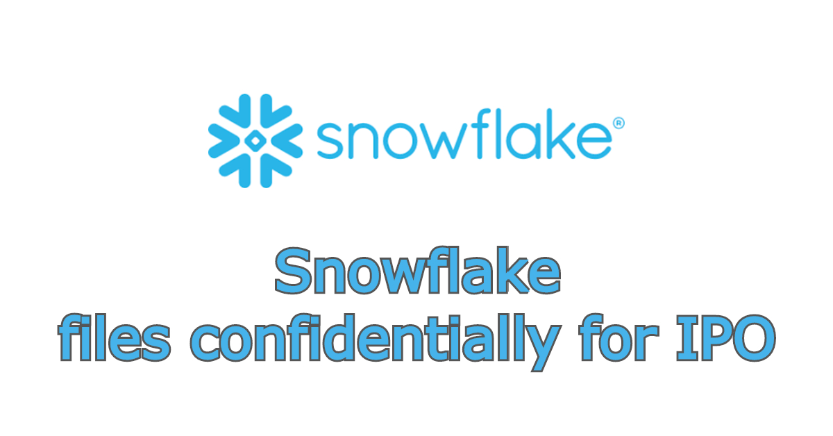Snowflake filed documents for a confidential IPO; Aiming ...Snowflake Ipo July
