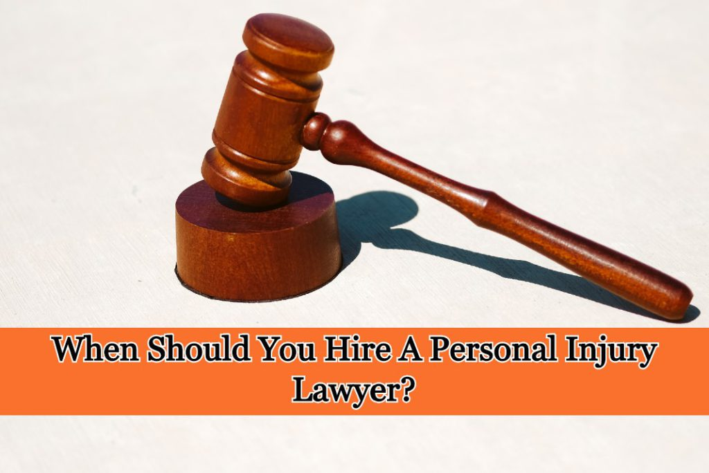 When Should You Hire A Personal Injury Lawyer?